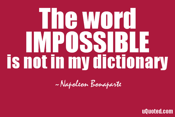 The-word-IMPOSSIBLE-is-not-in-my-dictionary-