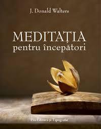 Meditația pentru începători - Donald Wlters