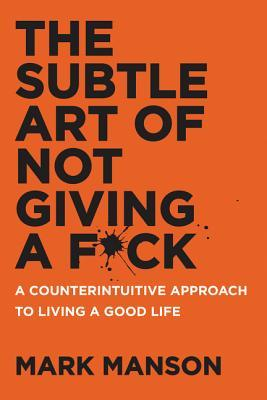 The Subtle Art of Not Giving a F*ck: A Counterintuitive Approach to Living a Good Life Book Cover